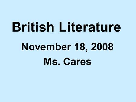 British Literature November 18, 2008 Ms. Cares. Agenda: 1.Review the Look Left! Basics – Take notes! 2.Introduction to the Anglo-Saxons – Reading and.