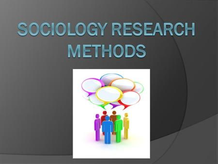 "Research in Sociology  Like all scientists, sociologists gain knowledge by doing research. They ask ""how"" and ""why"" and then they form a hypothesis "