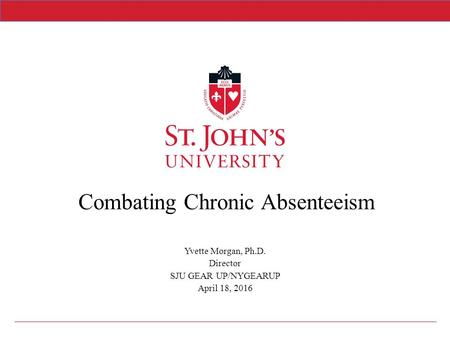 Yvette Morgan, Ph.D. Director SJU GEAR UP/NYGEARUP April 18, 2016 Combating Chronic Absenteeism.