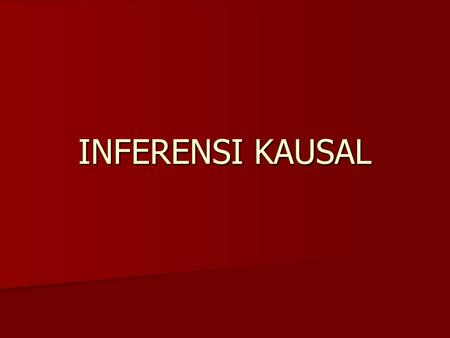 INFERENSI KAUSAL. 12/30/2001Data analysis and causal inference 2 Causal relations and public health Many public health questions hinge on causal relations,