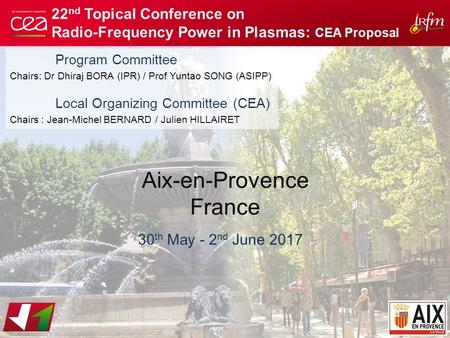 22 nd Topical Conference on Radio-Frequency Power in Plasmas: CEA Proposal | PAGE 1 22nd RF Conference Aix-en-Provence France Program Committee.