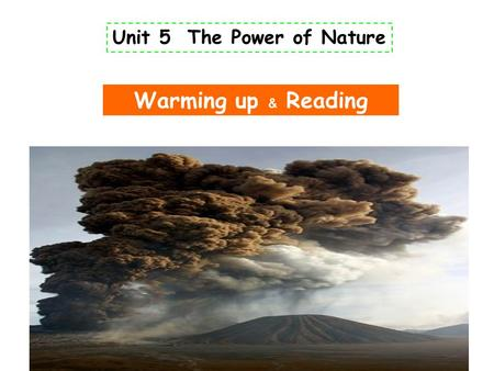 Unit 5 The Power of Nature Warming up ﹠ Reading. lava pipe A volcanic diagram.