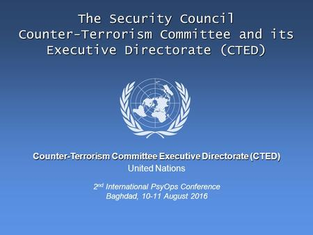 United Nations Counter-Terrorism Committee Executive Directorate (CTED) The Security Council Counter-Terrorism Committee and its Executive Directorate.