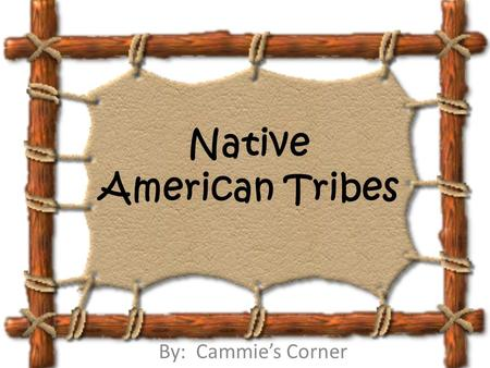 Native American Tribes By: Cammie's Corner. Native American Tribes Inuit Kwakiutl Hopi Nez Perce Pawnee Seminoles.