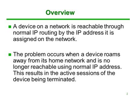1 OverviewOverview A device on a network is reachable through normal IP routing by the IP address it is assigned on the network. The problem occurs when.
