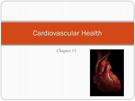 Chapter 15 Cardiovascular Health. Cardiovascular Disease (CVD) Leading cause of death in the U.S. Affects nearly 81 million Americans Claims one life.