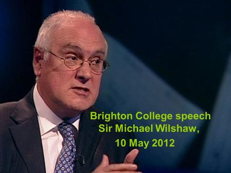 Brighton College speech Sir Michael Wilshaw, 10 May 2012.