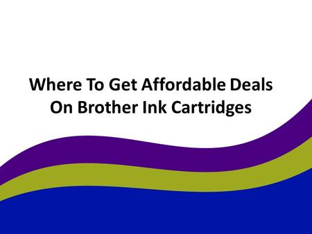 Where To Get Affordable Deals On Brother Ink Cartridges.