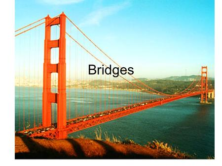 Bridges. History of Bridges How many of you notice bridges? Essential to modern travel –People –Goods –Services.