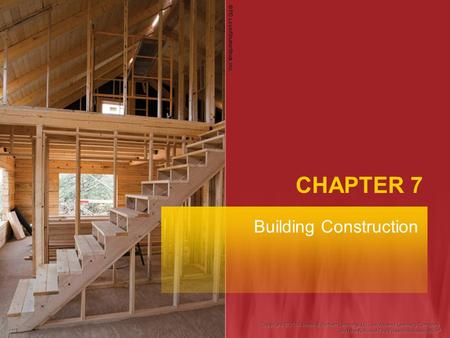CHAPTER 7 Building Construction © PD Loyd/ShutterStock, Inc.