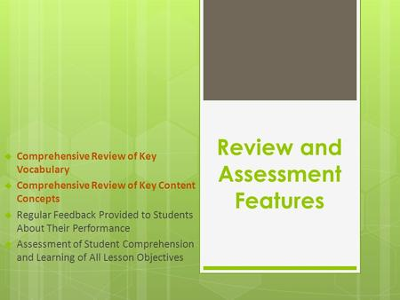 Review and Assessment Features  Comprehensive Review of Key Vocabulary  Comprehensive Review of Key Content Concepts  Regular Feedback Provided to Students.
