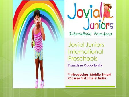 Jovial Juniors International Preschools Franchise Opportunity * Introducing Mobile Smart Classes first time in India.