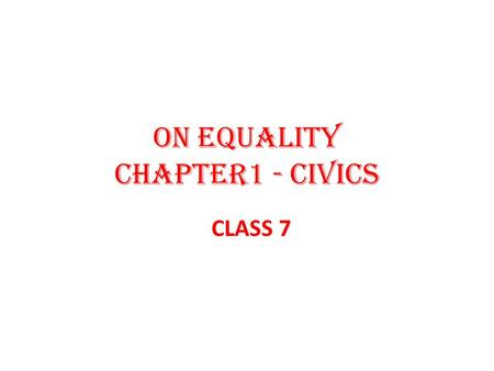 ON EQUALITY Chapter1 - Civics CLASS 7. What are rights?