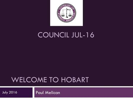 WELCOME TO HOBART Paul Melican July 2016 COUNCIL JUL-16.