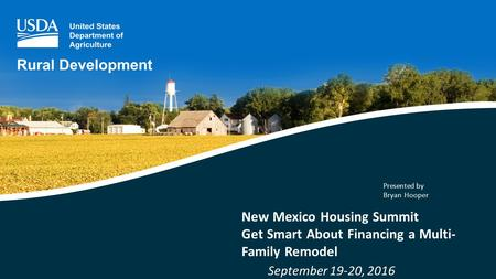 New Mexico Housing Summit Get Smart About Financing a Multi- Family Remodel September 19-20, 2016 Presented by Bryan Hooper.