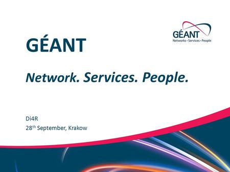 Networks ∙ Services ∙ People  Di4R Network. Services. People. GÉANT 28 th September, Krakow.
