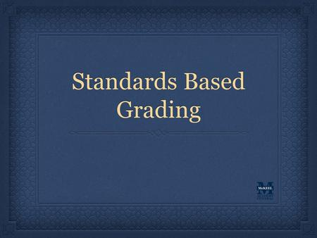 Standards Based Grading. Why Standards Based Grading? Standards-Based Grading (SBG) is based on current research of best practices in grading SBG is designed.