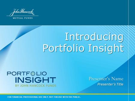 FOR FINANCIAL PROFESSIONAL USE ONLY. NOT FOR USE WITH THE PUBLIC. Introducing Portfolio Insight Presenter's Name Presenter's Title Presenter's Name Presenter's.