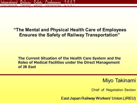 "Miyo Takinami Chief of Negotiation Section East Japan Railway Workers' Union (JREU) ""The Mental and Physical Health Care of Employees Ensures the Safety."