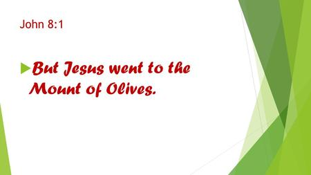 John 8:1  But Jesus went to the Mount of Olives..