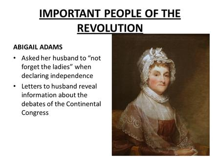 "ABIGAIL ADAMS Asked her husband to ""not forget the ladies"" when declaring independence Letters to husband reveal information about the debates of the Continental."