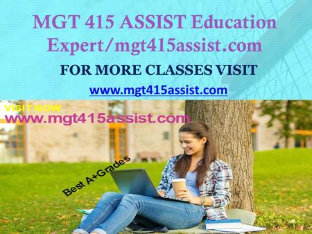MGT 415 ASSIST Education Expert/mgt415assist.com FOR MORE CLASSES VISIT