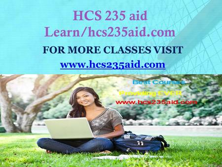 HCS 235 aid Learn/hcs235aid.com FOR MORE CLASSES VISIT