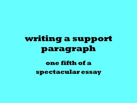 Writing a support paragraph one fifth of a spectacular essay.
