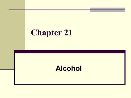 Chapter 21 Alcohol. Lesson 1 – Alcohol Use: A High Risk Behavior What Is Alcohol Ethanol – type of alcohol in alcoholic beverages A very powerful drug.