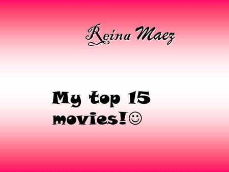 Reina Maez My top 15 movies!. The Fast Furious is my # 1 movie.