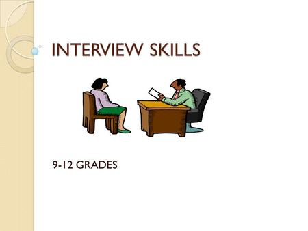 INTERVIEW SKILLS 9-12 GRADES. PLAN FOR TODAY! WHY IS IT IMPORTANT TO BE PREPARED FOR A JOB INTERVIEW? WHY IS IT IMPORTANT TO DISPLAY GOOD BODY LANGUAGE.