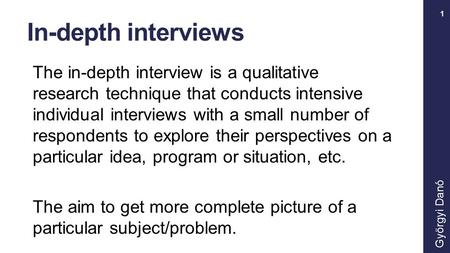 In-depth interviews The in-depth interview is a qualitative research technique that conducts intensive individual interviews with a small number of respondents.