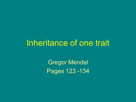 Inheritance of one trait Gregor Mendel Pages
