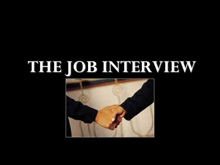 THE JOB INTERVIEW. First and foremost….  Questions are encouraged-If anything on this presentation is not clear, be certain to visit the Employment &