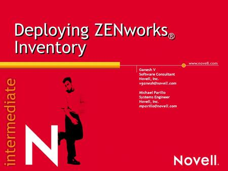 Deploying ZENworks ® Inventory Ganesh V Software Consultant Novell, Inc. Michael Parillo <strong>Systems</strong> Engineer Novell, Inc.