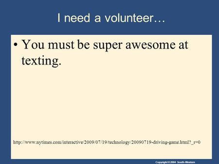 Copyright © 2004 South-Western I need a volunteer… You must be super awesome at texting.