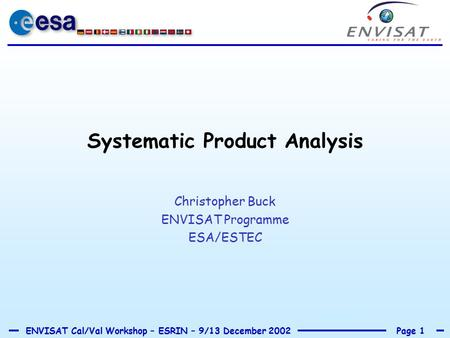 Page 1ENVISAT Cal/Val Workshop – ESRIN – 9/13 December 2002 Systematic Product Analysis Christopher Buck ENVISAT Programme ESA/ESTEC.