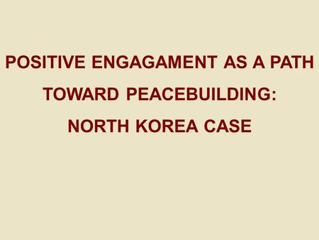 POSITIVE ENGAGAMENT AS A PATH TOWARD PEACEBUILDING: NORTH KOREA CASE.