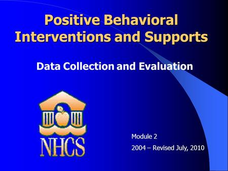 Positive Behavioral Interventions and Supports Data Collection and Evaluation Module – Revised July, 2010.