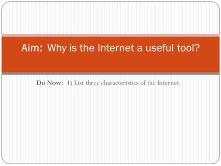 Do Now: 1) List three characteristics of the Internet. Aim: Why is the Internet a useful tool?