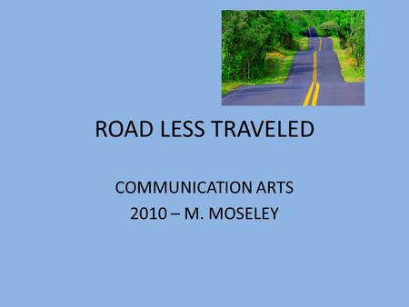 ROAD LESS TRAVELED COMMUNICATION ARTS 2010 – M. MOSELEY.