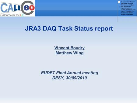 Vincent Boudry Matthew Wing EUDET Final Annual meeting DESY, 30/09/2010 JRA3 DAQ Task Status report.