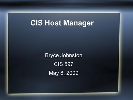 CIS Host Manager Bryce Johnston CIS 597 May 8, 2009.