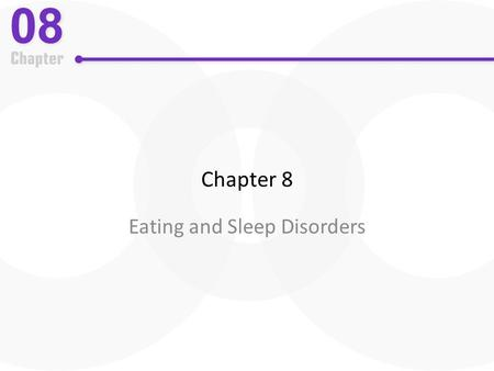 Chapter 8 Eating and Sleep Disorders. Eating Disorders: An Overview Two major types of DSM-IV-TR eating disorders – Anorexia nervosa and bulimia nervosa.
