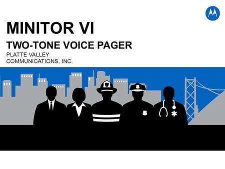 MINITOR VI TWO-TONE VOICE PAGER PLATTE VALLEY COMMUNICATIONS, INC.