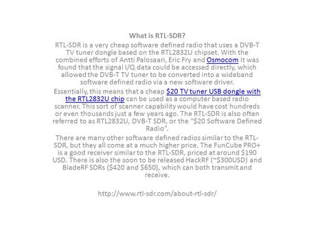 What is RTL-SDR? RTL-SDR is a very cheap software defined radio that uses a DVB-T TV tuner dongle based on the RTL2832U chipset. With the combined efforts.