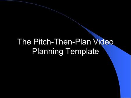 The Pitch-Then-Plan Video Planning Template. About This Template To use this template, read then delete all of the slides that have a black background.