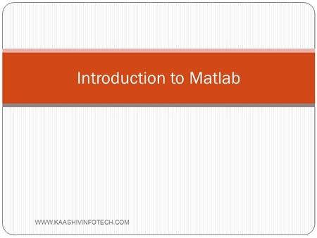Introduction to Matlab. Outline:   What is Matlab? Matlab Screen Variables, array, matrix, indexing Operators.