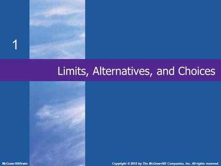 1 Limits, Alternatives, and Choices McGraw-Hill/IrwinCopyright © 2012 by The McGraw-Hill Companies, Inc. All rights reserved.