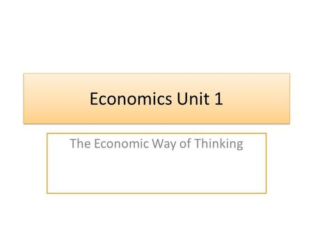 Economics Unit 1 The Economic Way of Thinking. Crash Course Economics Intro to Economics: Crash Course Econ #1 https://youtu.be/3ez10ADR_gM?list=PL8dPuu.